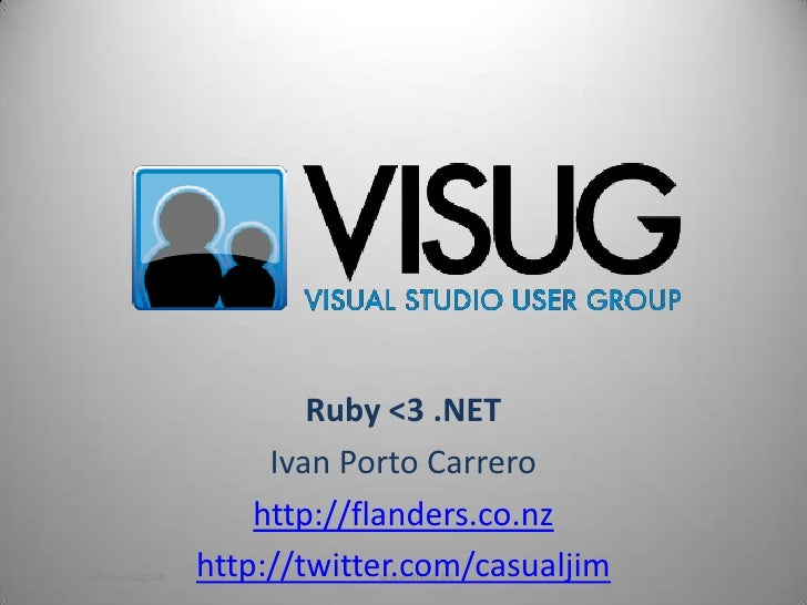Ruby <3 .NET<br />Ivan Porto Carrero<br />http://flanders.co.nz<br />http://twitter.com/casualjim<br />www.visug.be<br />