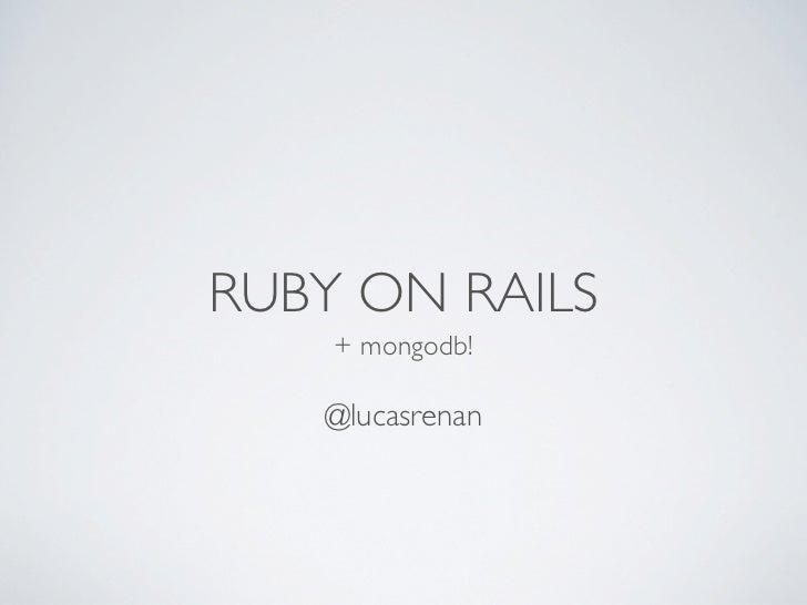 RUBY ON RAILS    + mongodb!   @lucasrenan