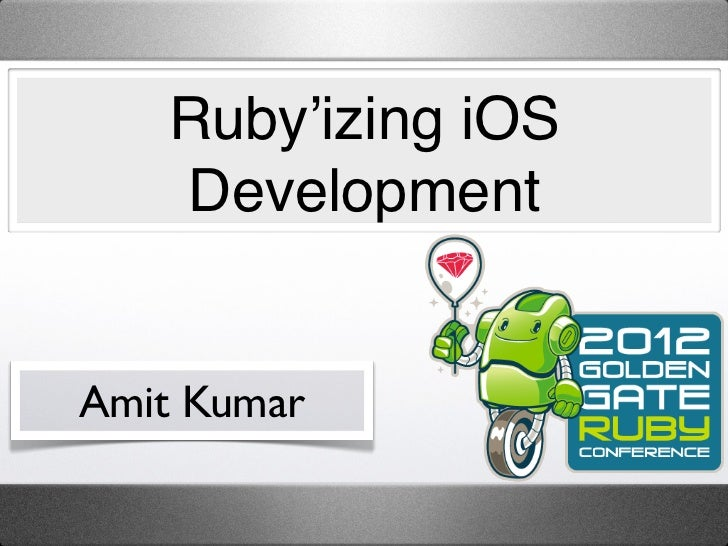 Ruby'izing iOS   DevelopmentAmit Kumar
