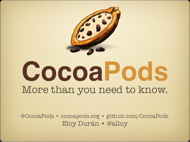 CocoaPodsMore than you need to know.@CocoaPods • cocoapods.org • github.com/CocoaPods             Eloy Durán • @alloy