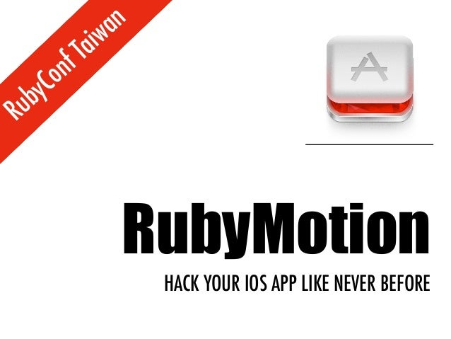 an              Taiw           nf     C   o   byRu                   RubyMotion                       HACK YOUR IOS APP LI...