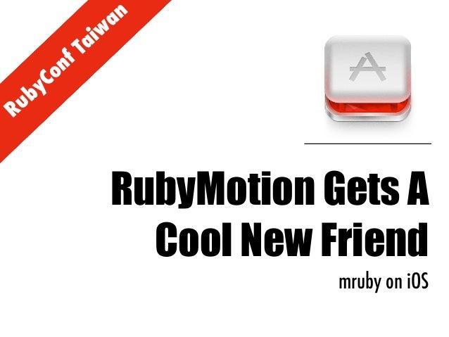 RubyConf Taiw an RubyMotion Gets A Cool New Friend mruby on iOS