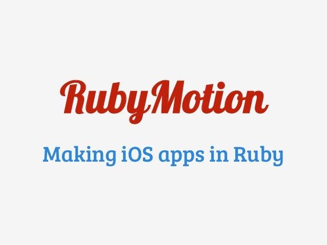 RubyMotionMaking iOS apps in Ruby