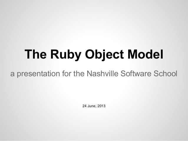 The Ruby Object Modela presentation for the Nashville Software School24 June, 2013