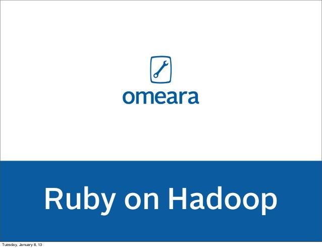 Ruby on HadoopTuesday, January 8, 13