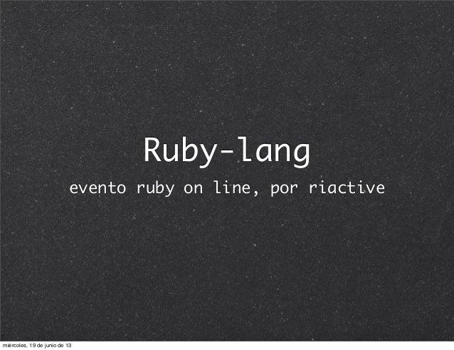 Ruby-langevento ruby on line, por riactivemiércoles, 19 de junio de 13