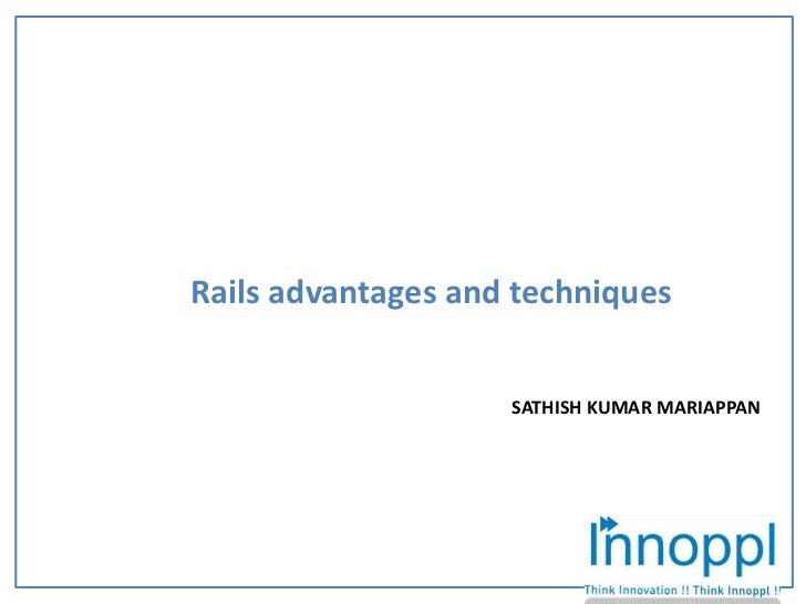 Rails advantages and techniques<br />    SATHISH KUMAR MARIAPPAN<br />