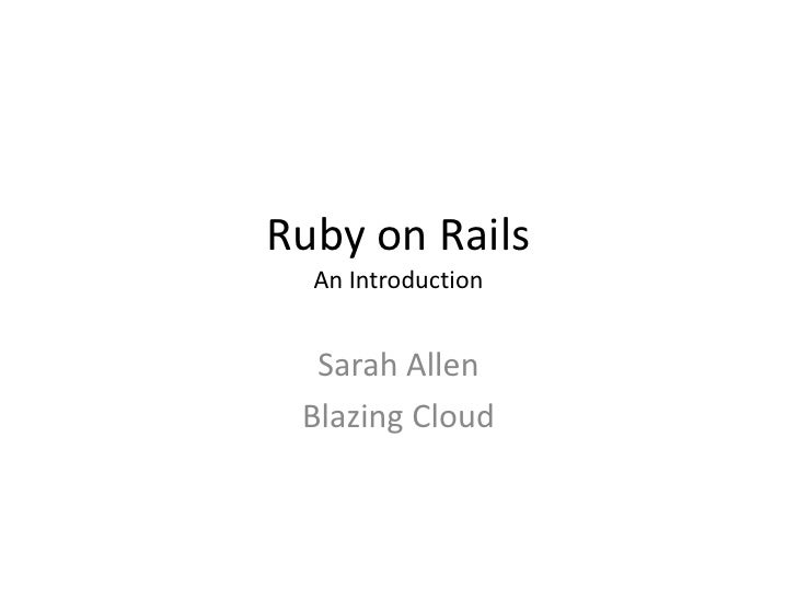 Ruby on RailsAn Introduction<br />Sarah Allen<br />Blazing Cloud <br />