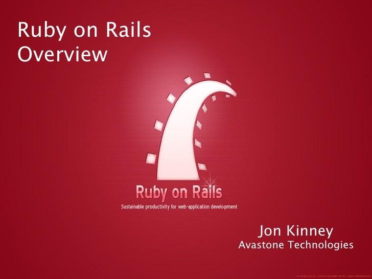 Ruby on Rails Overview                        Jon Kinney                 Avastone Technologies