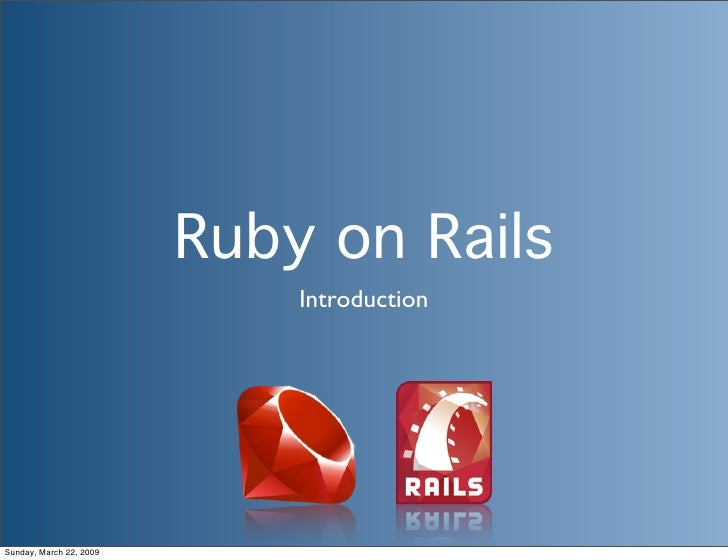 Ruby on Rails                              Introduction     Sunday, March 22, 2009