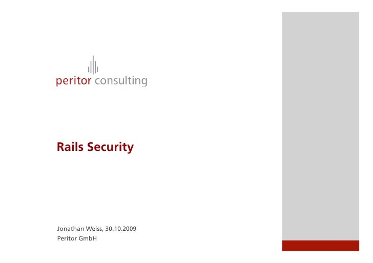 Rails Security     Jonathan Weiss, 30.10.2009 Peritor GmbH
