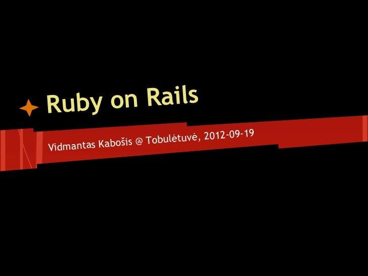 Rub y on Rails                                       09-19               šis @ Tobulėtuvė, 2012-Vidmantas Kabo