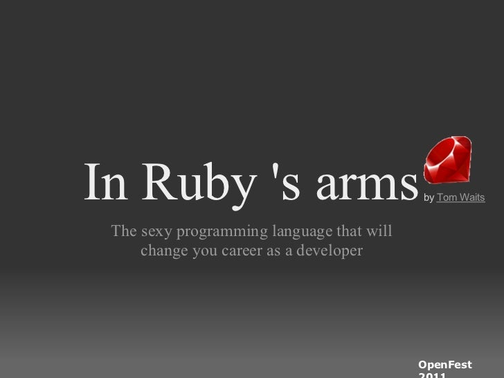 In Ruby s arms                            by Tom Waits The sexy programming language that will     change you career as a ...