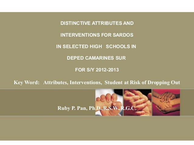DISTINCTIVE ATTRIBUTES AND INTERVENTIONS FOR SARDOS IN SELECTED HIGH SCHOOLS IN DEPED CAMARINES SUR FOR S/Y 2012-2013 Key ...