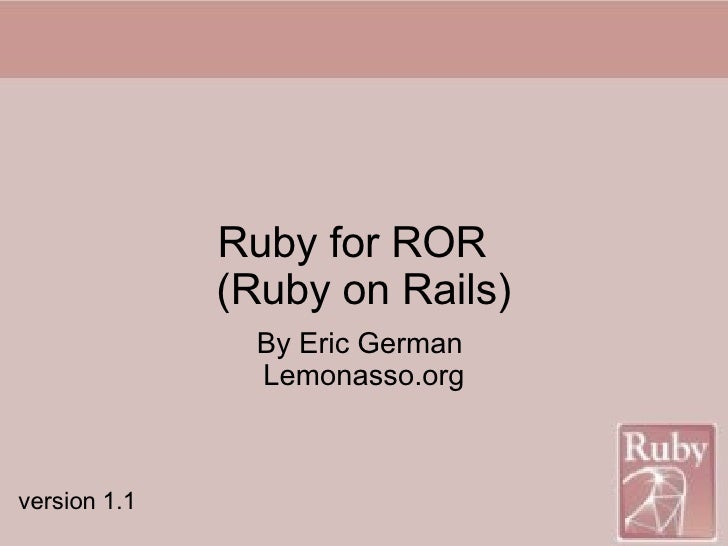 Ruby for ROR (Ruby on Rails) By Eric German  Lemonasso.org version 1.1
