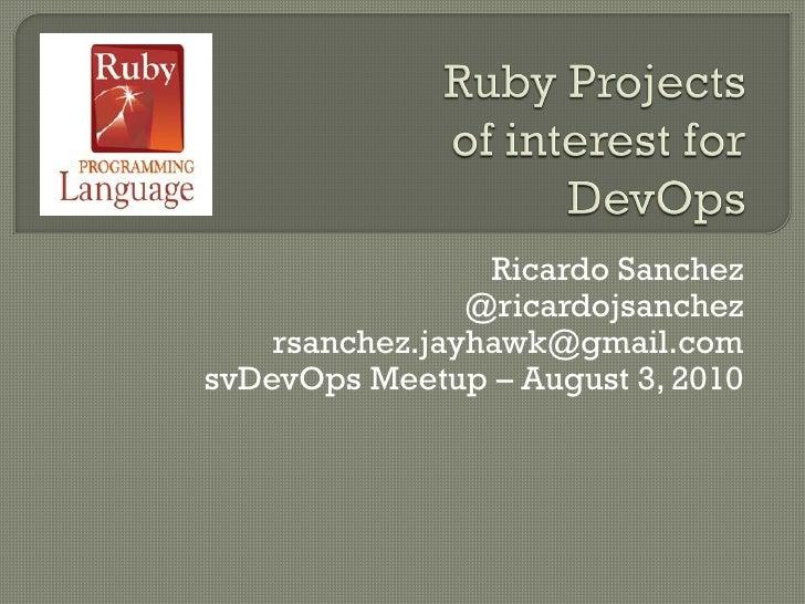Ricardo Sanchez                 @ricardojsanchez     rsanchez.jayhawk@gmail.com svDevOps Meetup – August 3, 2010