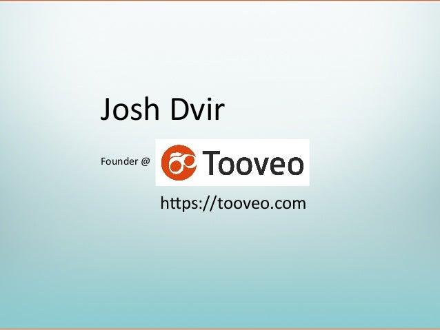 Josh  Dvir   Founder  @   h0ps://tooveo.com