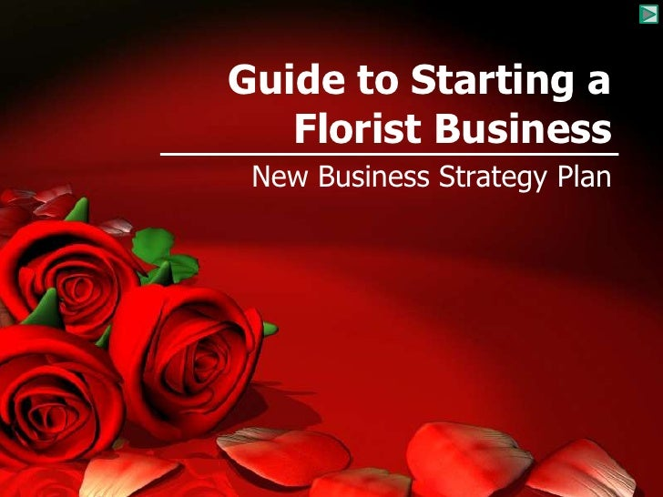 Guide to Starting a Florist Business<br />New Business Strategy Plan<br />
