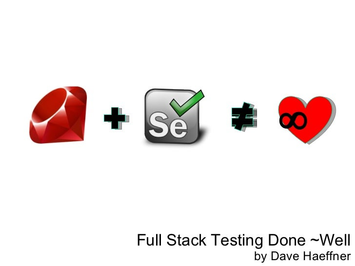 ∞Full Stack Testing Done ~Well               by Dave Haeffner