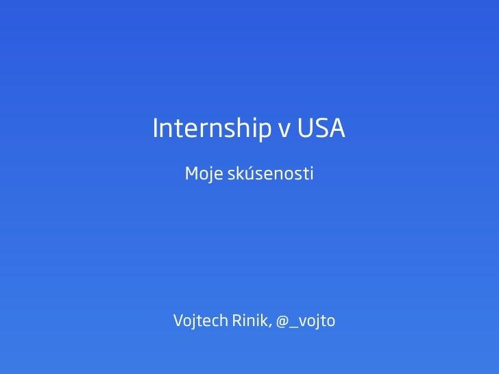 Internship v USA  Moje skúsenosti Vojtech Rinik, @_vojto