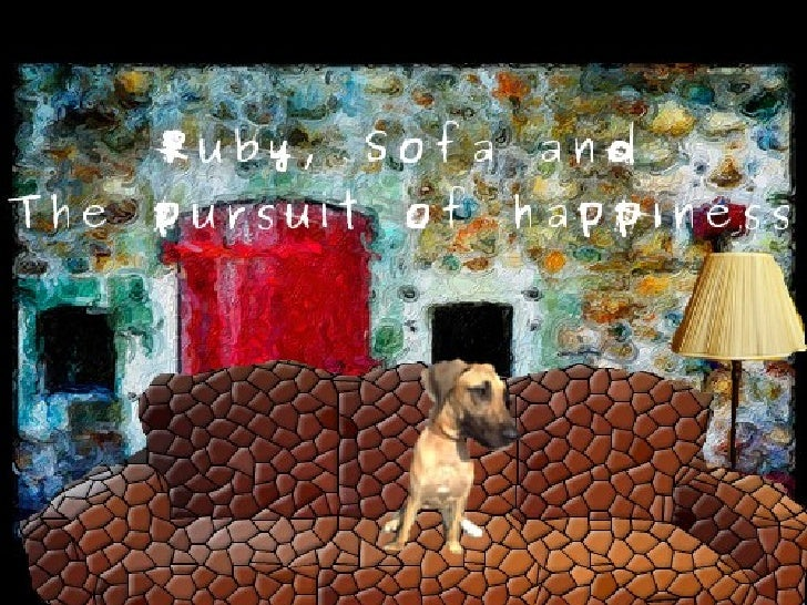 Ruby, Sofa and The pursuit of happiness