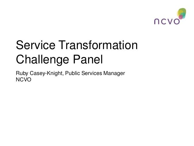 Service Transformation Challenge Panel Ruby Casey-Knight, Public Services Manager NCVO