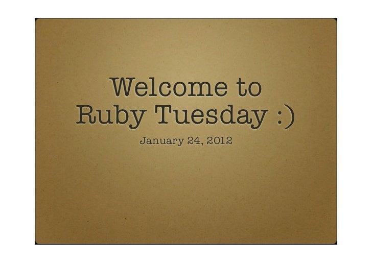 Welcome toRuby Tuesday :)    January 24, 2012
