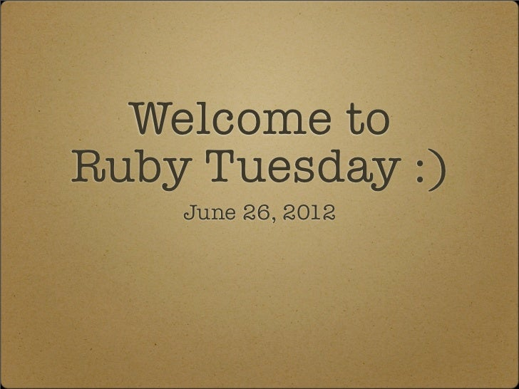 Welcome toRuby Tuesday :)    June 26, 2012