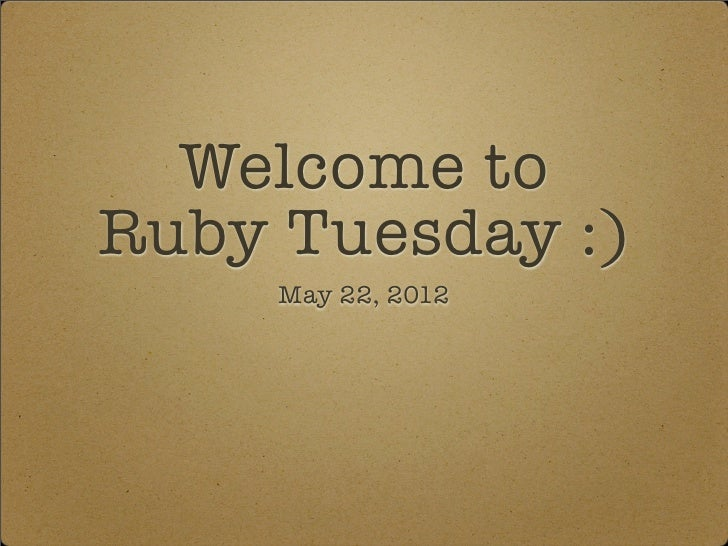 Welcome toRuby Tuesday :)     May 22, 2012