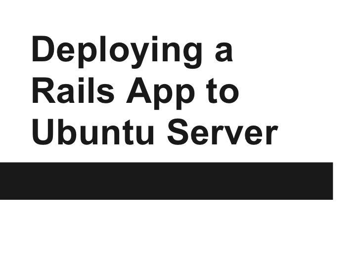 Deploying aRails App toUbuntu Server