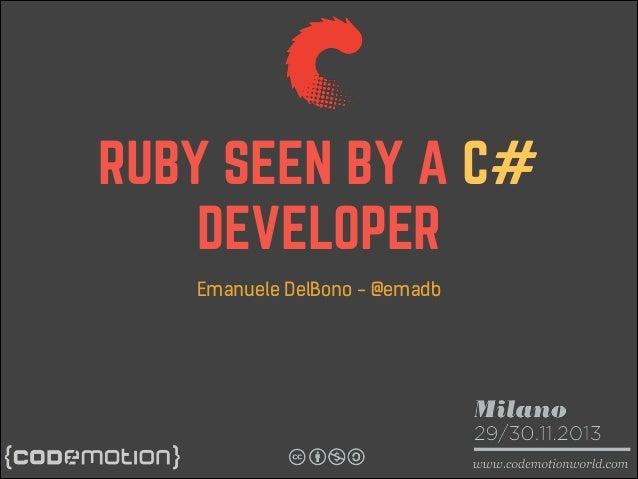 RUBY SEEN BY A C# DEVELOPER Emanuele DelBono - @emadb