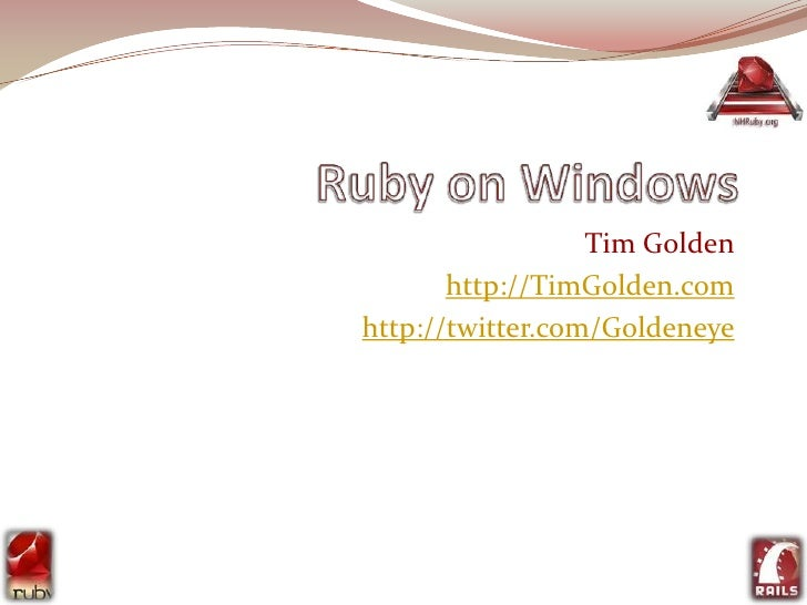 Ruby on Windows<br />Tim Golden<br />http://TimGolden.com<br />http://twitter.com/Goldeneye<br />1<br />