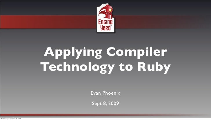Applying Compiler                                 Technology to Ruby                                       Evan Phoenix   ...