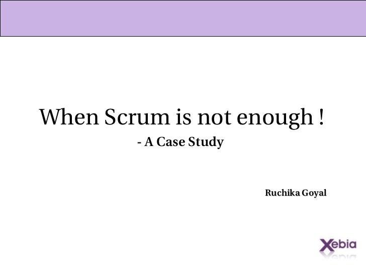 When Scrum is not enough ! Ruchika Goyal