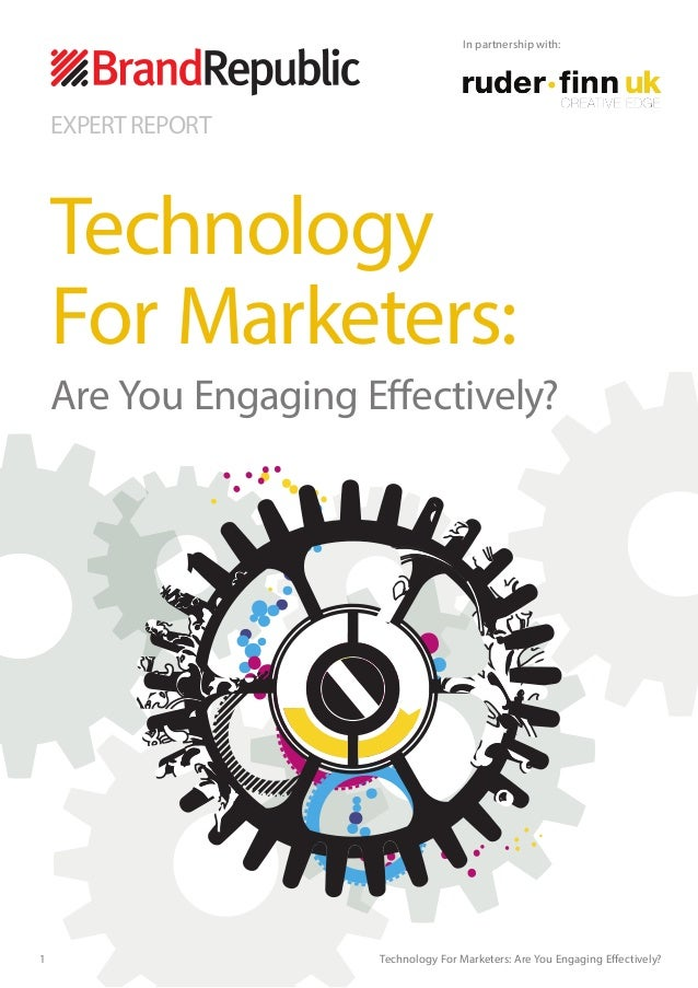 1 Technology For Marketers: Are You Engaging Effectively? EXPERT REPORT Technology For Marketers: Are You Engaging Effecti...