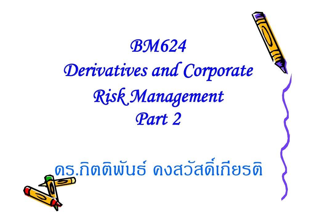 BM624  Derivatives and Corporate     Risk Management           Part 2  ดร.กิตติพันธ คงสวัสดิ์เกียรติ