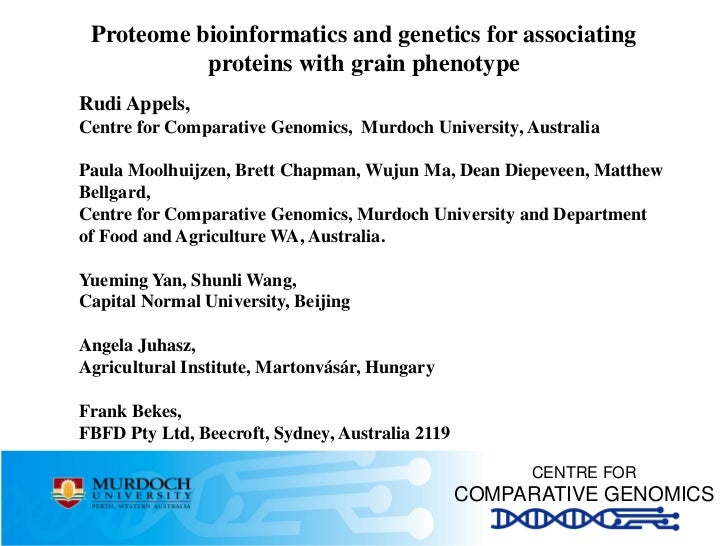 Proteome bioinformatics and genetics for associating           proteins with grain phenotypeRudi Appels,Centre for Compara...