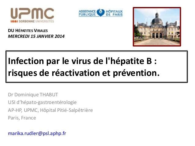 DU HÉPATITES VIRALES MERCREDI 15 JANVIER 2014  Infection par le virus de l'hépatite B : risques de réactivation et prévent...