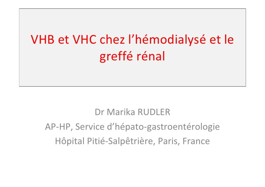 VHB et VHC chez l'hémodialysé et le            greffé rénal                 Dr Marika RUDLER   AP-HP, Service d'hépato-gas...
