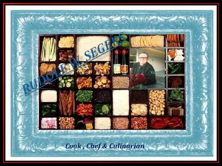 Rudolf W. Segers<br />Cook , Chef & Culinarian<br />