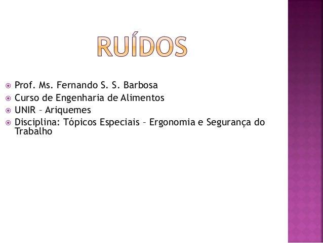      Prof. Ms. Fernando S. S. Barbosa Curso de Engenharia de Alimentos UNIR – Ariquemes Disciplina: Tópicos Especiais ...