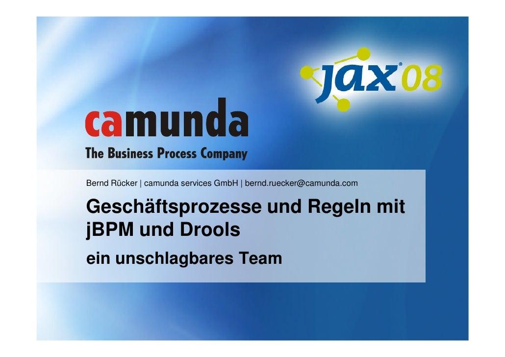 Bernd Rücker | camunda services GmbH | bernd.ruecker@camunda.com   Geschäftsprozesse und Regeln mit jBPM und Drools ein un...