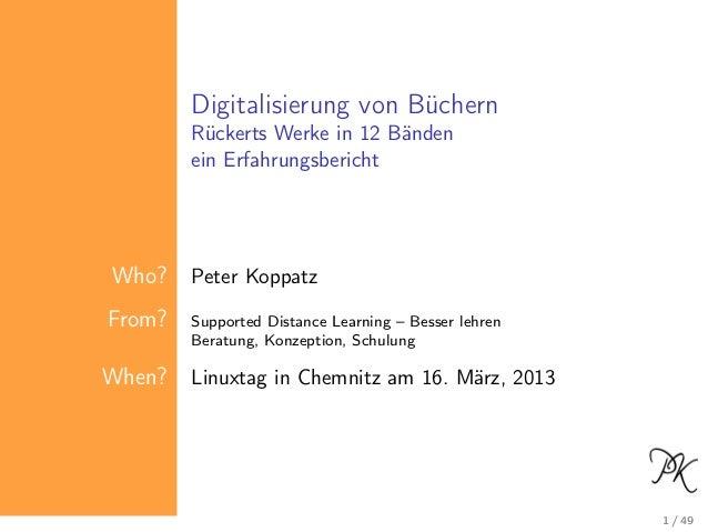 Digitalisierung von Büchern Rückerts Werke in 12 Bänden ein Erfahrungsbericht Who? Peter Koppatz From? Supported Distance ...