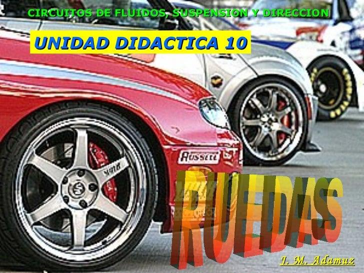 UNIDAD DIDACTICA 10 RUEDAS CIRCUITOS DE FLUIDOS, SUSPENSION Y DIRECCION J. M. Adamuz