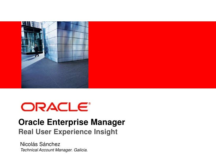 <Insert Picture Here>Oracle Enterprise ManagerReal User Experience InsightNicolás SánchezTechnical Account Manager. Galicia.