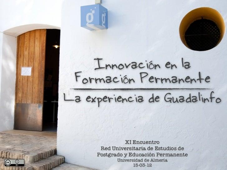 Innovación en la Formación PermanenteLa experiencia de Guadalinfo               XI Encuentro      Red Universitaria de Est...
