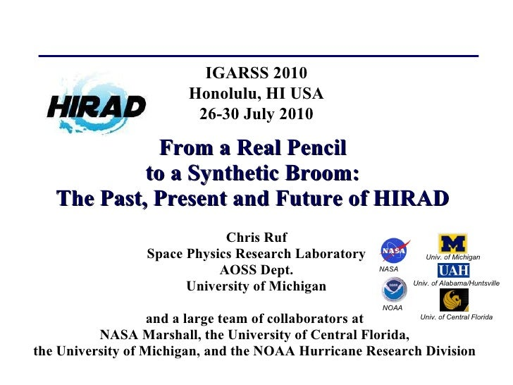 From a Real Pencil to a Synthetic Broom: The Past, Present and Future of HIRAD Chris Ruf Space Physics Research Laboratory...