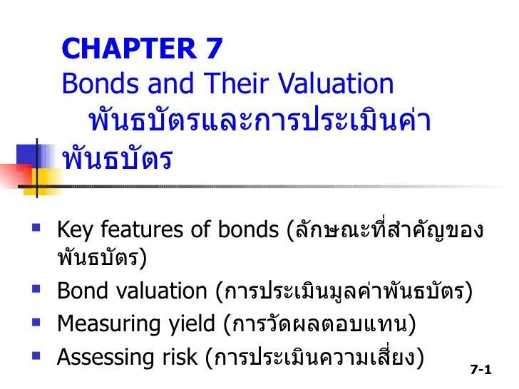 CHAPTER 7 Bonds and Their Valuation  พันธบัตรและการประเมินค่าพันธบัตร <ul><li>Key features of bonds ( ลักษณะที่สำคัญของพัน...