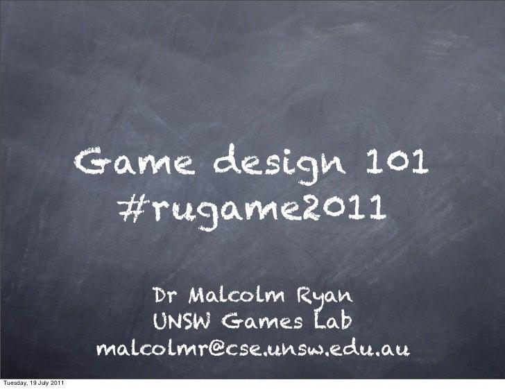 Game design 101 by Dr Malcom Ryan