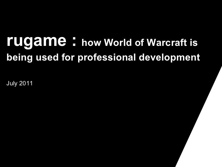 rugame :  how World of Warcraft is being used for professional development   July 2011 P&D-3152-10/2009